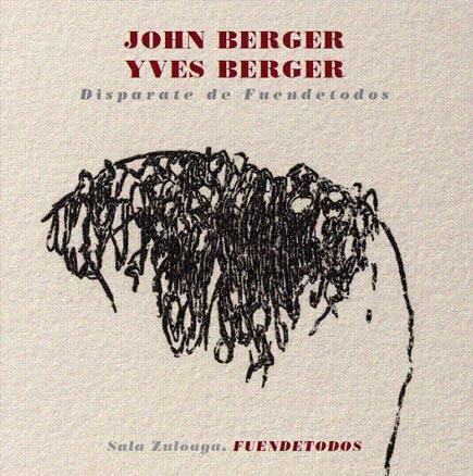 John Berger & Yves Berger. Disparate de Fuendetodos y Dibujos
