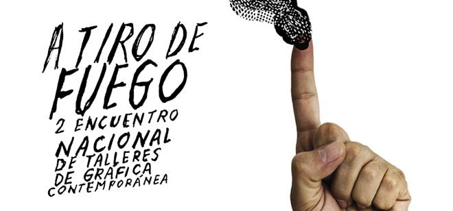 A tiro de fuego Segundo Encuentro Nacional de Talleres de Gráfica Contemporánea