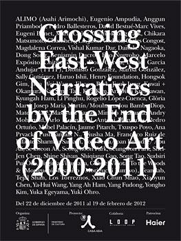 Crossing East-West Narratives by the End of Video Art 2000-2011   Proyectos retrospectivos, ad hoc y en desarrollo, centran la atención de esta semana en España