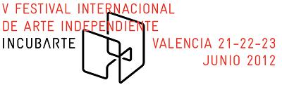 V Festival Internacional de Arte Independiente INCUBARTE   Ocho espacios valencianos presentan 200 obras de 160 artistas en el V INCUBARTE