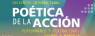 ENCUENTRO INTERNACIONAL POÉTICA DE LA ACCIÓN. PERFORMANCE Y TEATRALIDAD: CUERPO Y MEMORIA