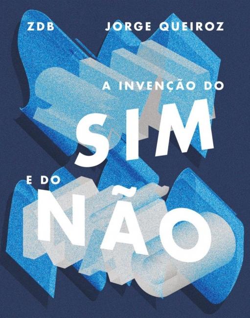 Jorge Queiroz. A Invenção do Sim e do Não