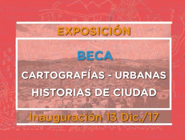 EXPOSICIÓN BECA CARTOGRAFÍAS URBANAS - HISTORIAS DE CIUDAD