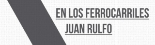 Juan Rulfo, En los ferrocarriles