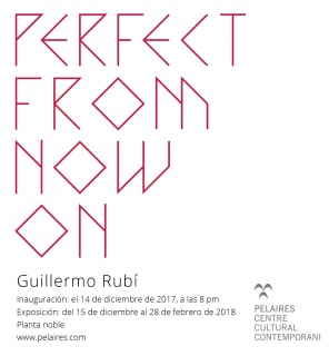 Guillermo Rubí. Perfect from now on