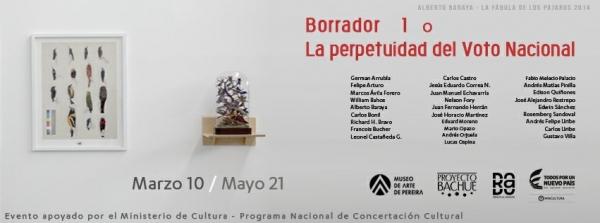 Borrador 1 o la perpetuidad del Voto Nacional es una muestra colectiva, con obras de la colección Proyecto Bachué, que evidencian el rastro que ha dejado la violencia en Colombia como eje central. Conformada por obras de 30 artistas colombianos que han he