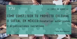 Cómo constituir tu proyecto cultural o social en México: Donatarias autorizadas y organizaciones lucrativas