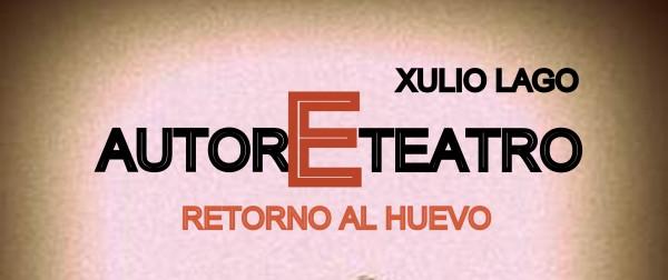 Xulio Lago | Ir al evento: 'Autoreteatro. Retorno al huevo'. Exposición de Arte en vivo, Escultura, Pintura en Apo'strophe Sala de Arte / Vigo, Pontevedra, España