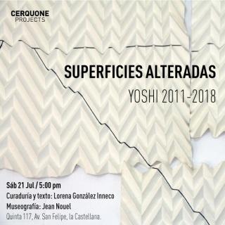 Superficies Alteradas. Yoshi 2011-2018