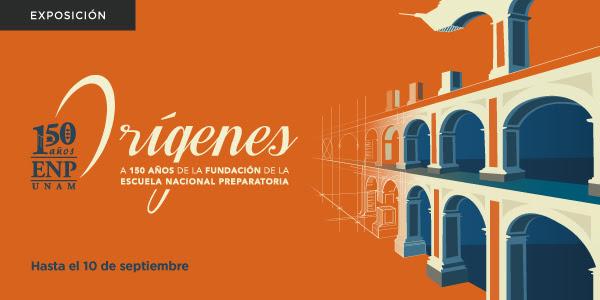 ORÍGENES, A 150 AÑOS DE LA FUNDACIÓN DE LA ESCUELA NACIONAL PREPARATORIA