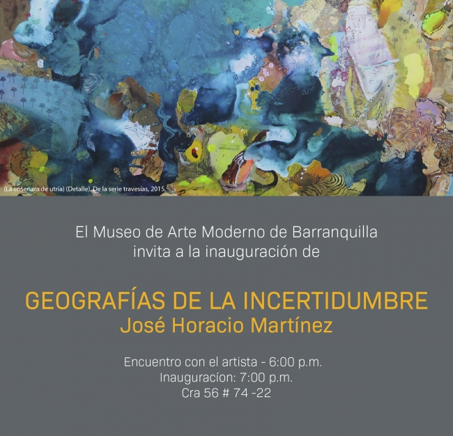 Invitación | Ir al evento: 'Geografías de la incertidumbre. José Horacio Martínez'. Exposición de Pintura en Museo de Arte Moderno de Barranquilla - MAMB / Barranquilla, Atlantico, Colombia