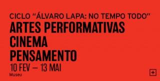 """Ciclo """"Álvaro Lapa: No Tempo Todo"""": Artes Performativas. Cinema. Pensamento"""