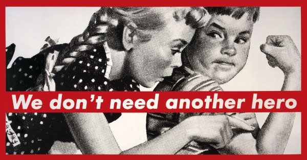 "Barbara Kruger: ""We don\'t need another hero\"""