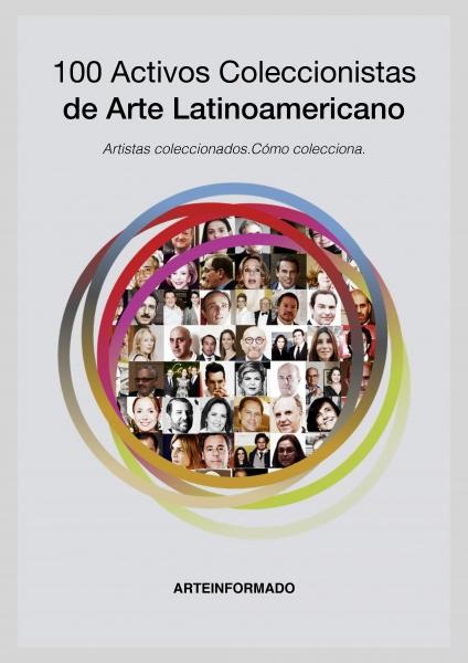 100 Activos Coleccionistas de Arte Latinoamericano | ARTEINFORMADO presenta un informe sobre coleccionismo latinoamericano